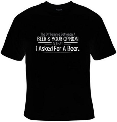 The Difference Between A Beer And Your Opinion Is That I Asked For A Beer T-Shirt Women's - Life Rush Apparel