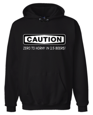 Caution Zero To Horny In 2.5 Beers Hoodie Sweatshirt Black - Men's / Women's - Life Rush Apparel