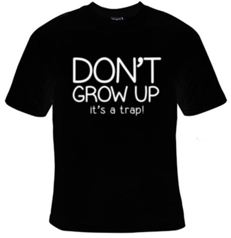 Don't Grow Up T-Shirt Men's - Life Rush Apparel