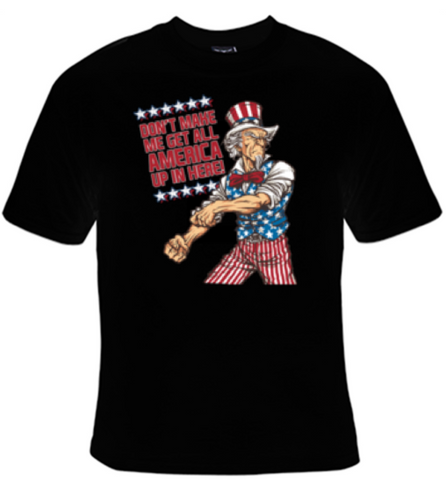Don't Make Me Get All America Up In Here T-Shirt Men's - Life Rush Apparel