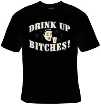 Drink Up Bitches T-Shirt Men's - Life Rush Apparel