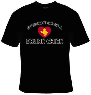 Everyone Loves A Drunk Chick T-Shirt Men's - Life Rush Apparel