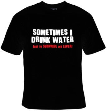 Sometimes I Drink Water Just To Surprise My Liver! T-Shirt Men's - Life Rush Apparel