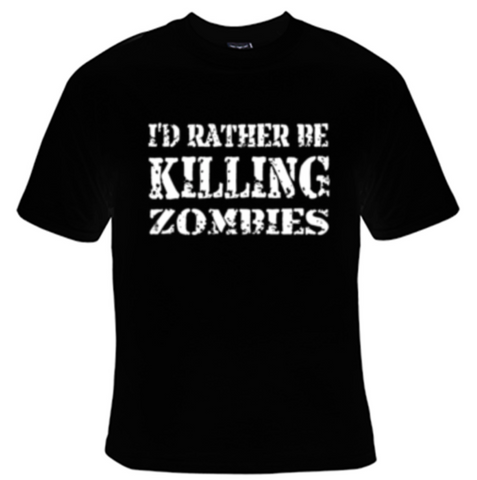 I'd Rather Be Killing Zombies T-Shirt Women's - Life Rush Apparel