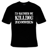 I'd Rather Be Killing Zombies T-Shirt Men's - Life Rush Apparel