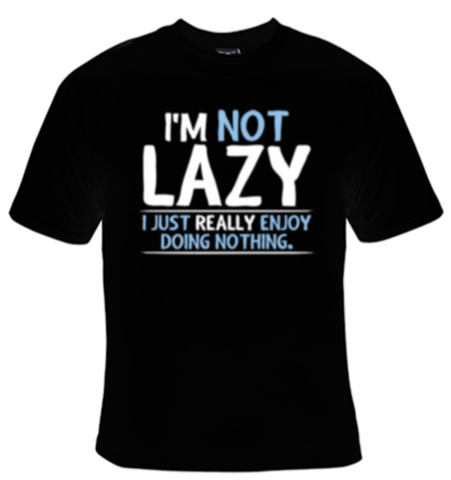I'm Not Lazy I Just Really Enjoy Doing Nothing T-Shirt Women's - Life Rush Apparel