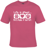 Life Is Great... Pets Make It Better. T-Shirt Women's - Life Rush Apparel