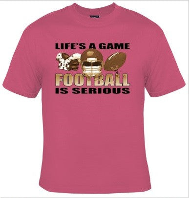 Life's A Game Football Is Serious T-Shirt Women's - Life Rush Apparel