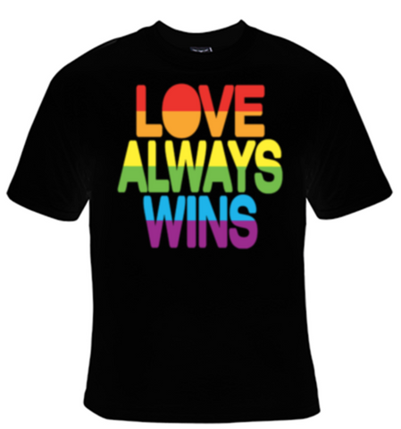 Love Always Wins T-Shirt Women's - Life Rush Apparel