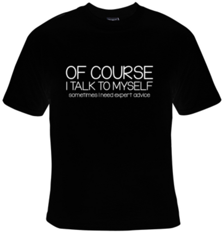 Of Course I Talk To Myself. Sometimes I Need Expert Advise T-Shirt Women's - Life Rush Apparel