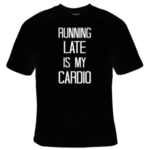 Running Late Is My Cardio T-Shirt Women's - Life Rush Apparel