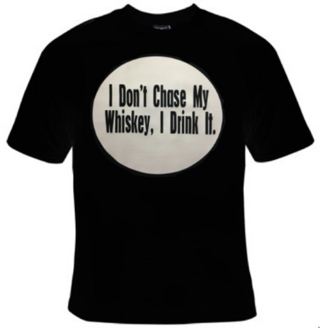 I Don't Chase My Whiskey, I Drink It T-Shirt Women's - Life Rush Apparel