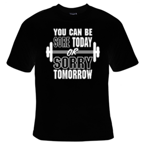 You Can Be Sore Today Or Sorry Tomorrow T-Shirt Women's - Life Rush Apparel