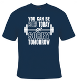 You Can Be Sore Today Or Sorry Tomorrow T-Shirt Men's - Life Rush Apparel