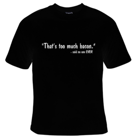 Too Much Bacon T-Shirt Women's - Life Rush Apparel