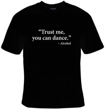 Trust Me You Can Dance. - Alcohol T-Shirt Women's - Life Rush Apparel