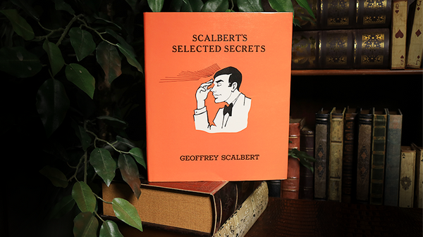 Scalbert's Selected Secrets (Limited/Out of Print) by Geoffrey Scalbert - Book - Got Magic?