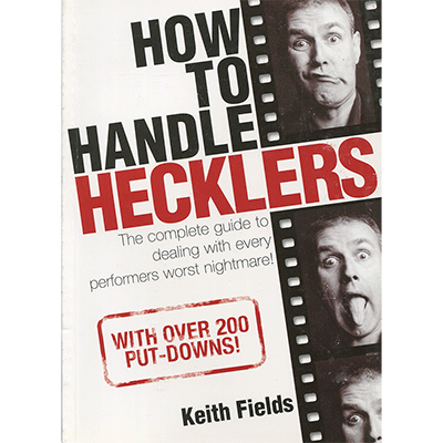 How To Handle Hecklers - By Keith Fields - Book - Got Magic?