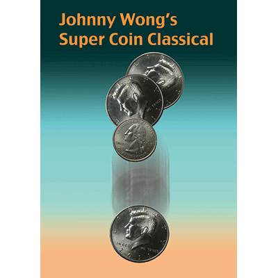 Johnny Wong's Super Coin Classical (w/DVD) by Johnny Wong - Trick - Got Magic?