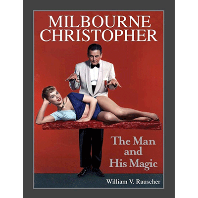 Milbourne Christopher The Man and His Magic by Willaim Rauscher - Book - Got Magic?