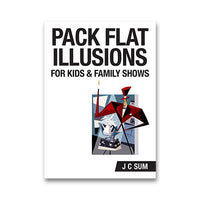 Pack Flat Illusions for Kid's & Family Shows by JC Sum - Book - Got Magic?