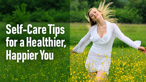 10 Self-Care Tips for a Healthier, Happier You
