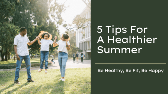 5 Tips For A Healthier Summer