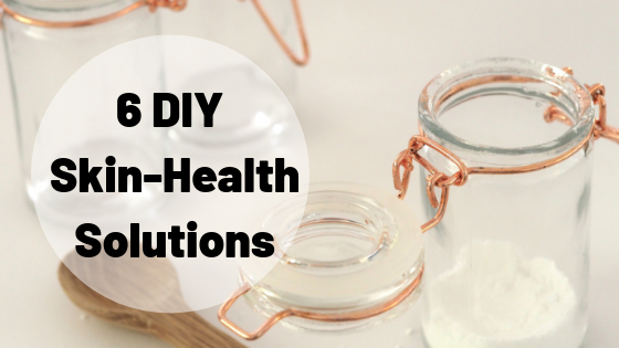 6 DIY Skin Health Solutions