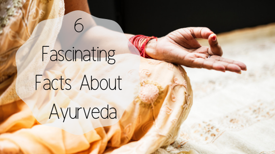 6 Fascinating Facts I Learned While Writing About Ayurveda