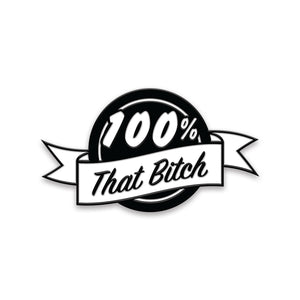 100% That Bitch (Black Ed)