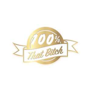 100% That Bitch (Gold Ed)