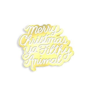 Merry Christmas Ya Filthy Animal Pin by Hannah Nance