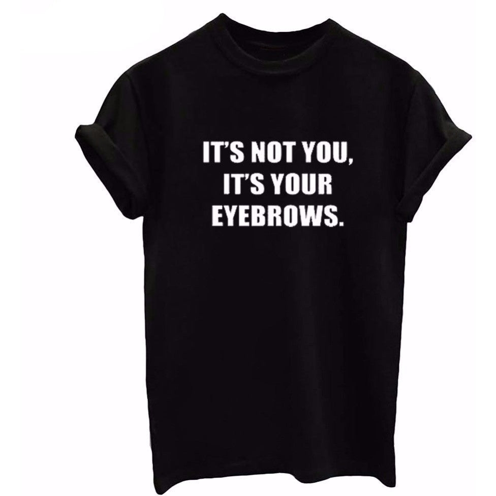 IT'S NOT YOU IT'S YOUR EYEBROWS  Tee - Rave Rebel