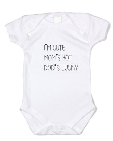 """I'm Cute, Mom's Hot, Dad's Lucky."" Black Text, White Onesie"