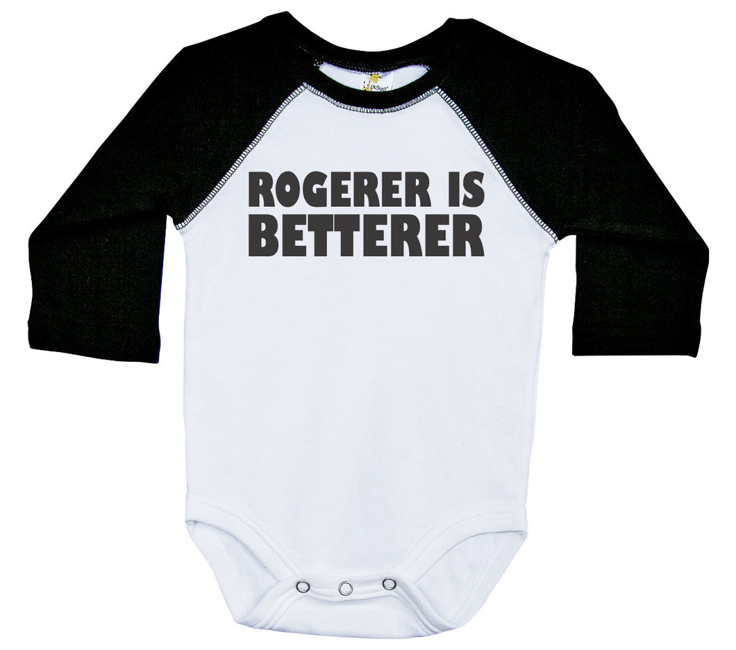 Rogerer Is Betterer / Raglan Onesie / Long Sleeve