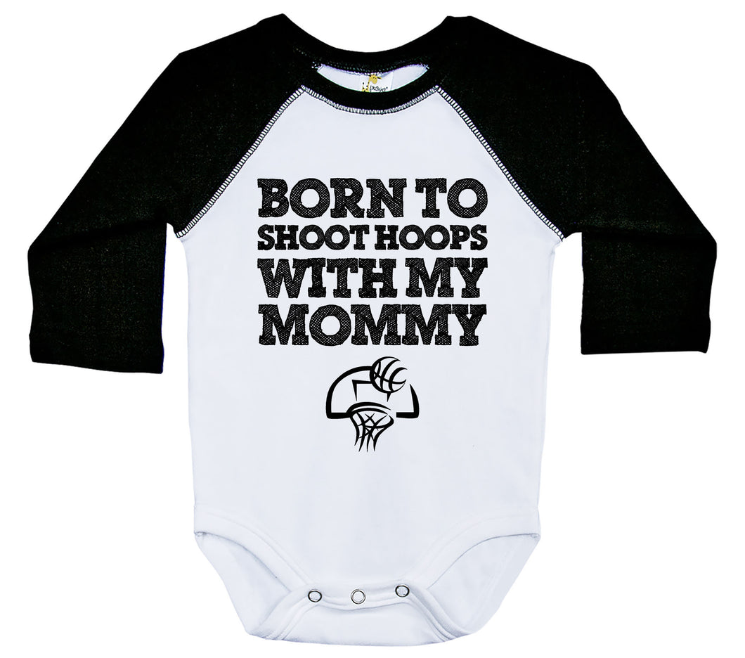 Born To Shoot Hoops With My Mommy / Raglan Onesie / Long Sleeve