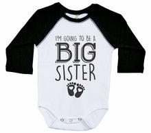 Load image into Gallery viewer, I'm Going To Be A Big Sister / Raglan Onesie / Long Sleeve