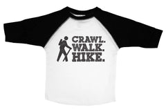 CRAWL. WALK. HIKE.  / Crawl. Walk. Hike. Raglan Baseball Shirt for Toddlers