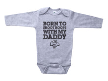 Load image into Gallery viewer, Born To Shoot Hoops With My Daddy / Basketball Basic Onesie