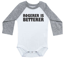 Load image into Gallery viewer, Rogerer Is Betterer / Raglan Onesie / Long Sleeve