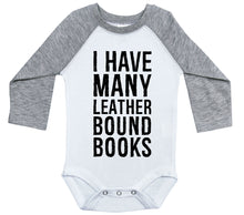 Load image into Gallery viewer, I Have Many Leather Bound Books / Raglan Onesie / Long Sleeve