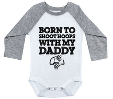 Load image into Gallery viewer, Born To Shoot Hoops With My Daddy / Raglan Onesie / Long Sleeve