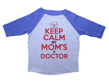 Load image into Gallery viewer, KEEP CALM MY MOM'S A DOCTOR  / Keep Calm My Mom's A Doctor Raglan Baseball Shirt for Toddlers