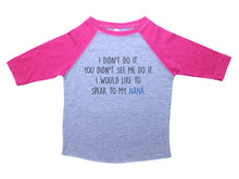 Load image into Gallery viewer, I Didn't Do It (Nana) - Toddler Raglan