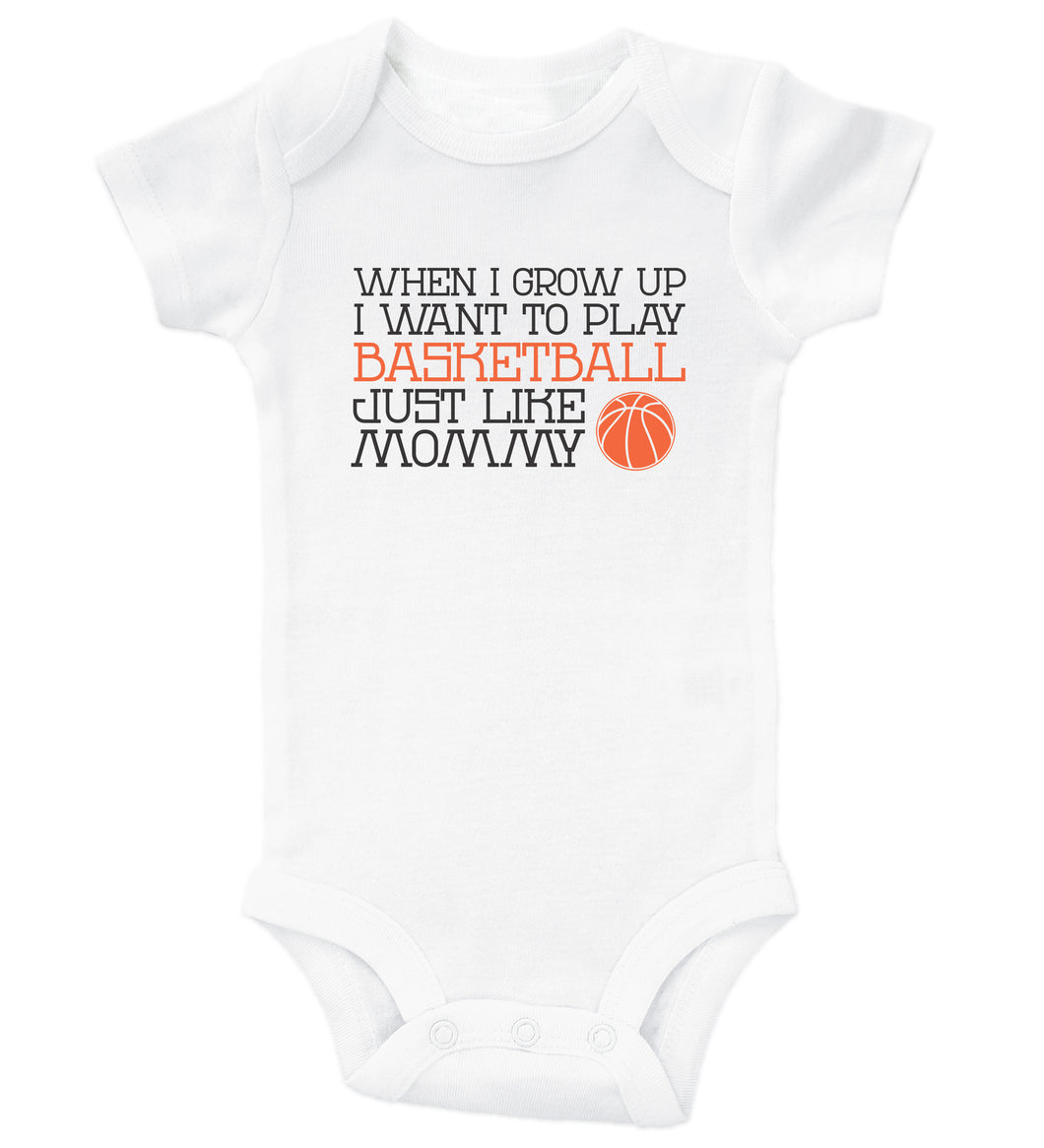 When I Grow Up I Want To Play Basketball Just Like Mommy / Basic Onesie