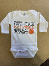 Load image into Gallery viewer, When I Grow Up I Want To Play Basketball Just Like Mommy / Basic Onesie