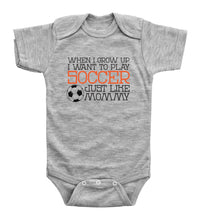 Load image into Gallery viewer, When I Grow Up I Want To Play Soccer Just Like Mommy / Basic Onesie