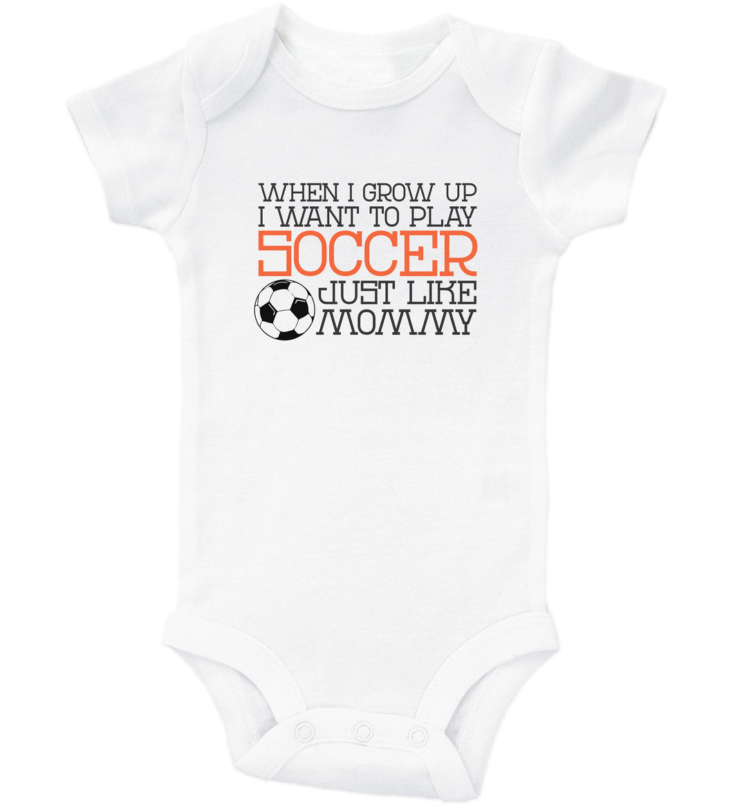 When I Grow Up I Want To Play Soccer Just Like Mommy / Basic Onesie