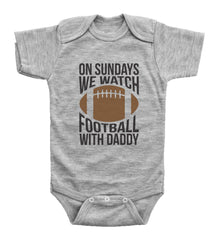 ON SUNDAYS WE WATCH FOOTBALL WITH DADDY / Football Baby Onesie