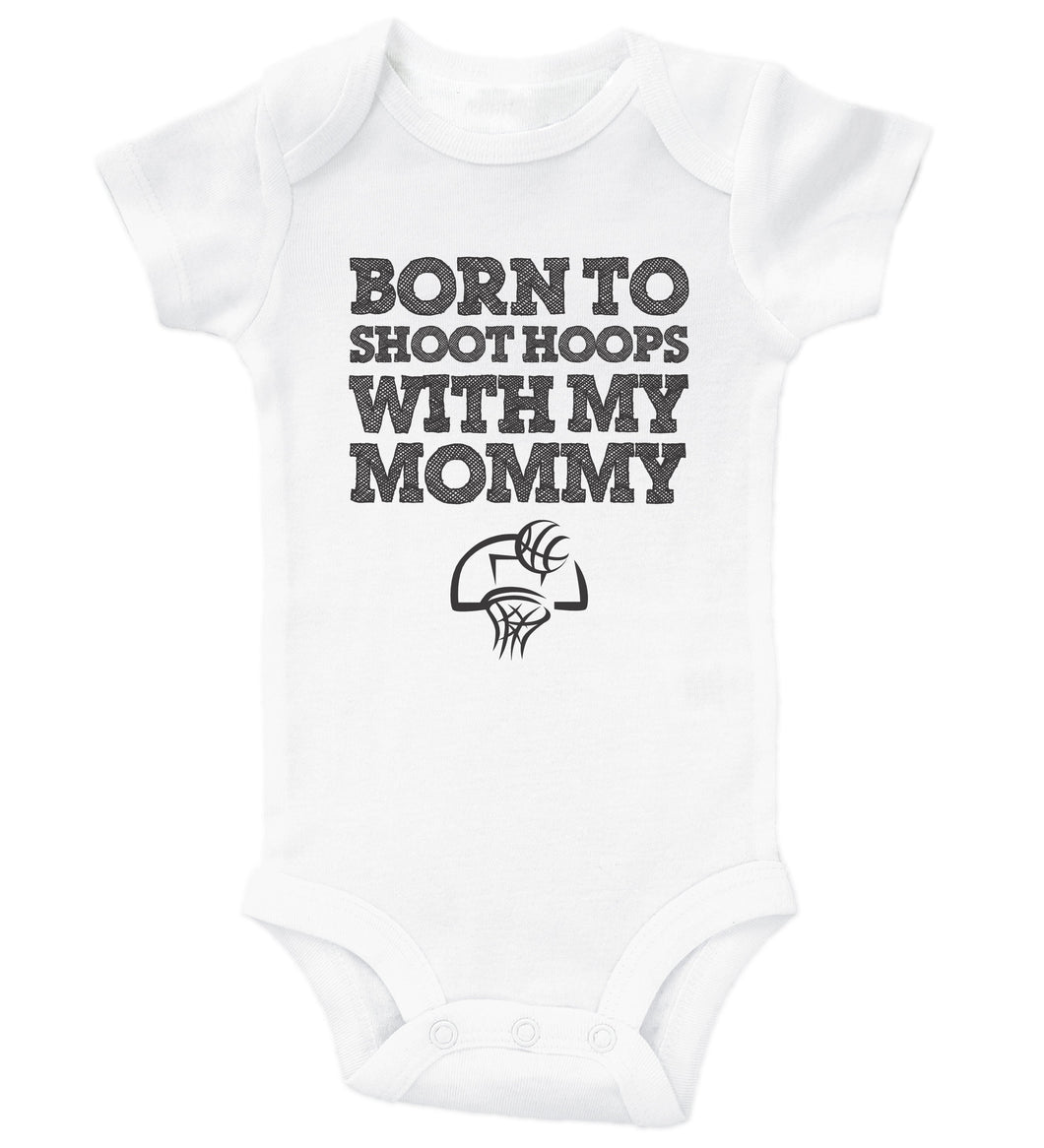Born To Shoot Hoops With Mommy / Basic Onesie